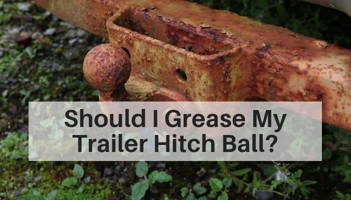 should i grease my trailer hitch ball